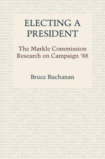 Electing a President : The Markle Commission Research on Campaign '88 - Bruce Buchanan