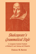 Shakespeare's Grammatical Style : A Computer-assisted Analysis of Richard II and Anthony and Cleopatra - Dolores M. Burton
