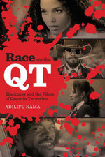 Race on the QT : Blackness and the Films of Quentin Tarantino - Adilifu Nama