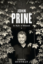 John Prine : In Spite of Himself - Eddie Huffman