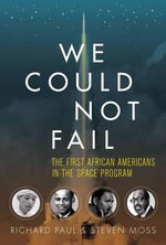 We Could Not Fail : The First African Americans in the Space Program - Richard Paul