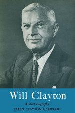 Will Clayton : A Short Biography - Ellen Clayton Garwood