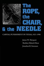The Rope, the Chair, and the Needle : Capital Punishment in Texas, 1923-1990 - James W. Marquart