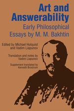 Art and Answerability : Early Philosophical Essays - M. M. Bakhtin