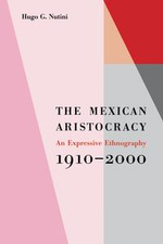 The Mexican Aristocracy : An Expressive Ethnography, 1910-2000 - Hugo G. Nutini