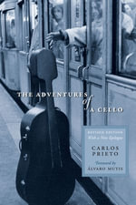 The Adventures of a Cello : Revised Edition, with a New Epilogue - Carlos Prieto