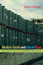 Mother Earth and Uncle Sam : How Pollution and Hollow Government Hurt Our Kids - Rena I. Steinzor