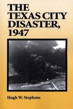 The Texas City Disaster, 1947 - Hugh W. Stephens