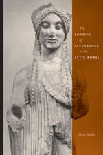 The Poetics of Appearance in the Attic Korai - Mary Stieber