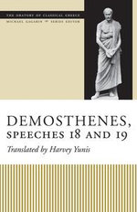 Demosthenes, Speeches 18 and 19 - Harvey Yunis