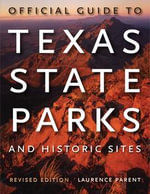 Official Guide to Texas State Parks and Historic Sites : Revised Edition - Laurence Parent