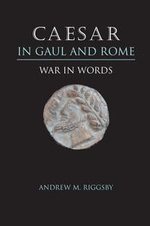 Caesar in Gaul and Rome : War in Words - Andrew M. Riggsby