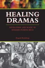 Healing Dramas : Divination and Magic in Modern Puerto Rico - Raquel Romberg