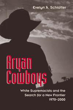 Aryan Cowboys : White Supremacists and the Search for a New Frontier, 1970-2000 - Evelyn A. Schlatter