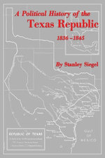 A Political History of the Texas Republic, 1836-1845 - Stanley Siegel