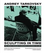 Sculpting in Time : Reflections on the Cinema - Andrei Tarkovsky