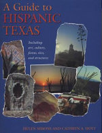 A Guide to Hispanic Texas : Including Art, Culture, Fiestas, Sites, And Structures - Helen Simons