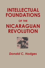 Intellectual Foundations of the Nicaraguan Revolution - Donald C. Hodges
