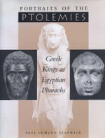 Portraits of the Ptolemies : Greek Kings as Egyptian Pharaohs - Paul Stanwick