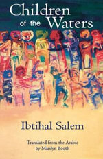 Children of the Waters : Modern Middle East Literature in Translation - Marilyn Booth