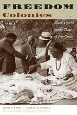 Freedom Colonies : Independent Black Texans in the Time of Jim Crow - Thad, Sitton