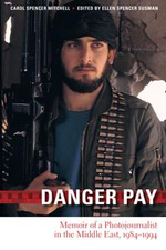 Danger Pay : Memoir of a Photojournalist in the Middle East, 1984-1994 - Carol Spencer Mitchell