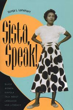 Sista, Speak! : Black Women Kinfolk Talk about Language and Literacy - Sonja L. Lanehart