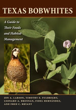 Texas Bobwhites : A Guide to Their Foods and Habitat Management - Jon A. Larson