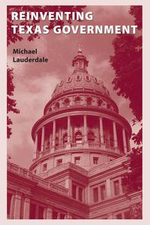 Reinventing Texas Government - Michael Lauderdale
