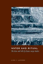 Water and Ritual : The Rise and Fall of Classic Maya Rulers - Lisa J. Lucero