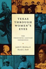 Texas Through Women's Eyes : The Twentieth-Century Experience - Judith N. McArthur