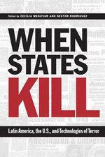 When States Kill : Latin America, the U.S., and Technologies of Terror