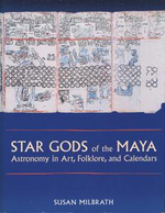 Star Gods of the Maya : Astronomy in Art, Folklore, and Calendars - Susan Milbrath