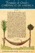Fernandez de Oviedo's Chronicle of America : A New History for a New World - Kathleen Ann Myers
