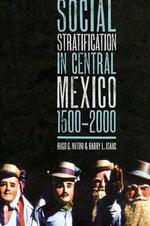 Social Stratification in Central Mexico, 1500-2000 - Hugo G. Nutini