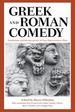 Greek and Roman Comedy : Translations and Interpretations of Four Representative Plays