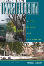 Invisible City : Poverty, Housing, and New Urbanism - John I. Gilderbloom