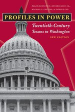 Profiles in Power : Twentieth-Century Texans in Washington, New Edition