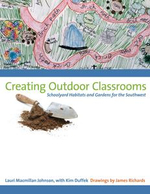 Creating Outdoor Classrooms : Schoolyard Habitats and Gardens for the Southwest - Lauri Macmillan Johnson