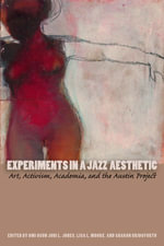Experiments in a Jazz Aesthetic : Art, Activism, Academia, and the Austin Project