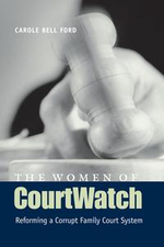 The Women of CourtWatch : Reforming a Corrupt Family Court System - Carole Bell Ford