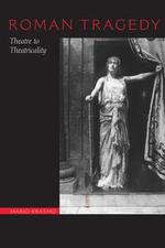Roman Tragedy : Theatre to Theatricality - Mario Erasmo