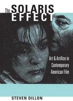 The Solaris Effect : Art and Artifice in Contemporary American Film - Steven Dillon