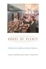 House of Plenty : The Rise, Fall, and Revival of Luby's Cafeterias - Carol Dawson