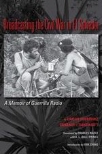 Broadcasting the Civil War in El Salvador : A Memoir of Guerrilla Radio - Carlos Henriquez Consalvi