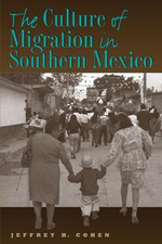 The Culture of Migration in Southern Mexico - Jeffrey H. Cohen