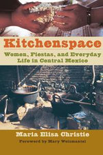 Kitchenspace : Women, Fiestas, and Everyday Life in Central Mexico - Maria Elisa Christie