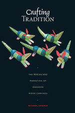 Crafting Tradition : The Making and Marketing of Oaxacan Wood Carvings - Michael Chibnik