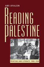 Reading Palestine : Printing and Literacy, 1900-1948 - Ami Ayalon