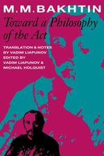 Toward a Philosophy of the Act - M.M. Bakhtin
